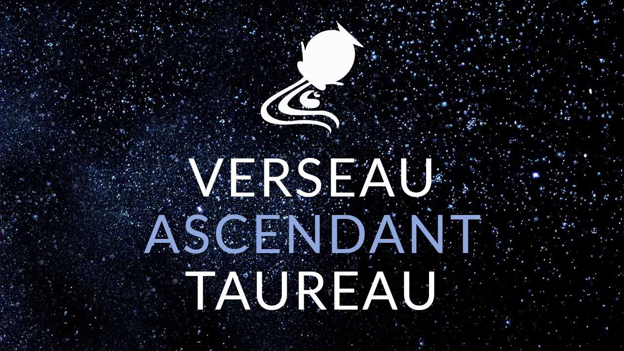 Compatibilité Verseau Taureau portrait astrologique du verseau ascendant taureau - esteban